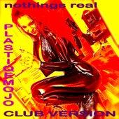 Nothings Real Club Version von Plastiqe Mojo