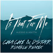 Is That For Me (Rumble Remix) by Alesso