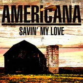 Americana - Savin' My Love by Various Artists