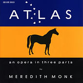 Atlas - An Opera In Three Parts by Meredith Monk
