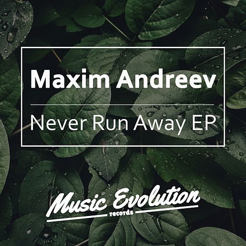 Never Run Away - Single by Maxim Andreev
