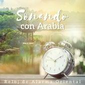 Soñando con Arabia - Reloj de Alarma Oriental, Mañana Positiva, Música del Medio Oriente de Various Artists