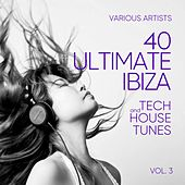 Ibiza (40 Ultimate Tech and House Tunes), Vol. 3 by Various Artists