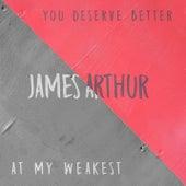 You Deserve Better / At My Weakest von James Arthur