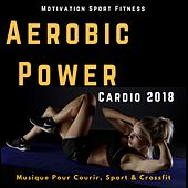 Aerobic Power Cardio 2018 (Musique Pour Courir, Sport & Crossfit) by Motivation Sport Fitness