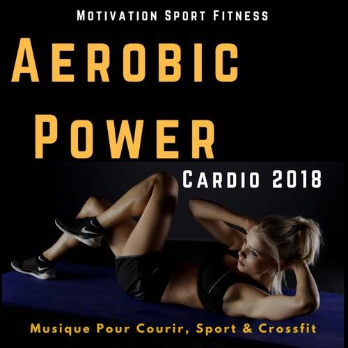 Aerobic Power Cardio 2018 (Musique Pour Courir, Sport & Crossfit) von Motivation Sport Fitness