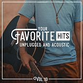 Your Favorite Hits Unplugged and Acoustic, Vol. 10 by Various Artists
