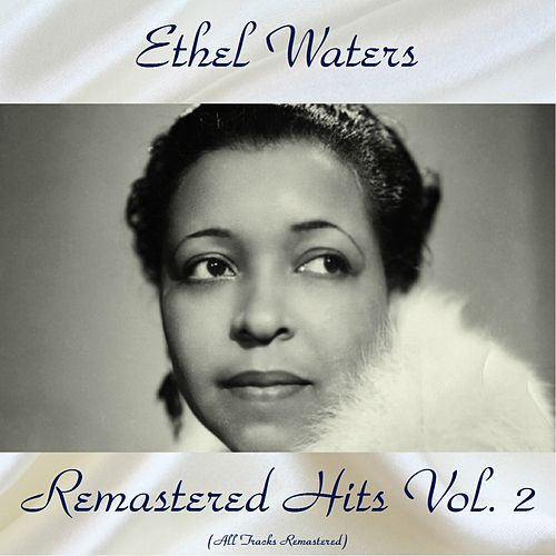 Remastered Hits Vol, 2 (All Tracks Remastered) by Ethel Waters