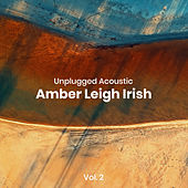 Unplugged Acoustic, Vol. 2 de Amber Leigh Irish
