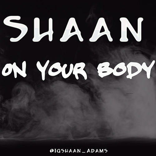 Shaan- On Your Body by Shaan