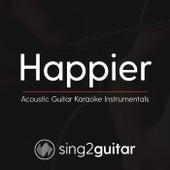 Happier (Acoustic Guitar Karaoke Instrumentals) de Sing2Guitar