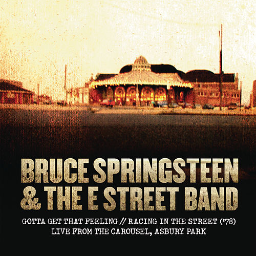 Gotta Get That Feeling / Racing In the Street ('78) [Live from The Carousel, Asbury Park] by Bruce Springsteen