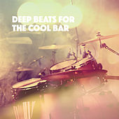 Deep Beats for the Cool Bar by Various Artists