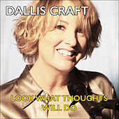 Look What Thoughts Will Do by Dallis Craft