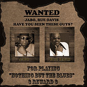 Wanted for Playing Nothing but the Blues by Jabo