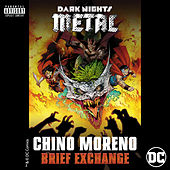 Brief Exchange (from DC's Dark Nights: Metal Soundtrack) von Chino Moreno