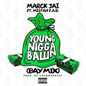 Y.N.B (Young Nigga Ballin) [Remix] [feat. Mistah F.A.B.] by Marck Jai