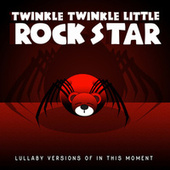 Lullaby Versions of In This Moment by Twinkle Twinkle Little Rock Star