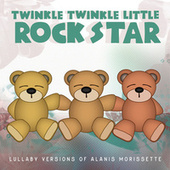 Lullaby Versions of Alanis Morissette de Twinkle Twinkle Little Rock Star