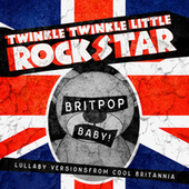 Britpop Baby! Lullaby Versions From Cool Britannia by Twinkle Twinkle Little Rock Star