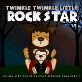 Lullaby Versions of Twilight Breaking Dawn, Pt. 2 by Twinkle Twinkle Little Rock Star
