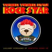 Lullaby Versions of Grateful Dead V.2 by Twinkle Twinkle Little Rock Star