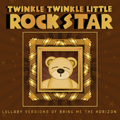 Lullaby Versions of Bring Me The Horizon by Twinkle Twinkle Little Rock Star