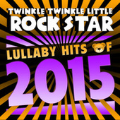 Lullaby Hits of 2015 di Twinkle Twinkle Little Rock Star