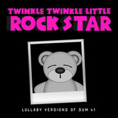 Lullaby Versions of Sum 41 by Twinkle Twinkle Little Rock Star