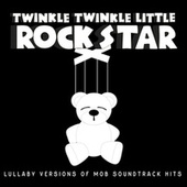 Lullaby Versions of Mob Soundtrack Hits by Twinkle Twinkle Little Rock Star
