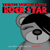 Lullaby Versions of Rihanna de Twinkle Twinkle Little Rock Star