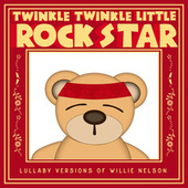 Lullaby Versions of Willie Nelson by Twinkle Twinkle Little Rock Star