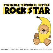 Lullaby Versions of Lou Reed & The Velvet Underground by Twinkle Twinkle Little Rock Star