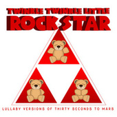 Lullaby Versions of Thirty Seconds to Mars by Twinkle Twinkle Little Rock Star