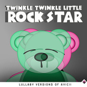 Lullaby Versions of Avicii de Twinkle Twinkle Little Rock Star