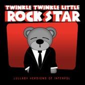 Lullaby Versions of Interpol by Twinkle Twinkle Little Rock Star