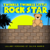 Lullaby Versions of Calvin Harris de Twinkle Twinkle Little Rock Star
