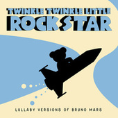Lullaby Versions of Bruno Mars de Twinkle Twinkle Little Rock Star