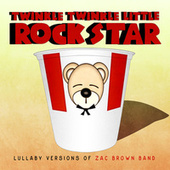 Lullaby Versions of Zac Brown Band de Twinkle Twinkle Little Rock Star