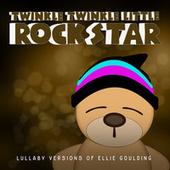 Lullaby Versions of Ellie Goulding by Twinkle Twinkle Little Rock Star