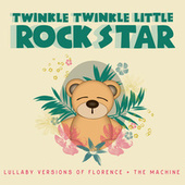 Lullaby Versions of Florence + The Machine di Twinkle Twinkle Little Rock Star