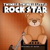 Lullaby Versions of Bush by Twinkle Twinkle Little Rock Star