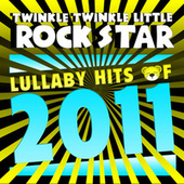 Lullaby Hits of 2011 by Twinkle Twinkle Little Rock Star