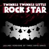 Lullaby Versions of Three Days Grace by Twinkle Twinkle Little Rock Star