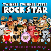Lullaby Versions of The Beatles V2 by Twinkle Twinkle Little Rock Star