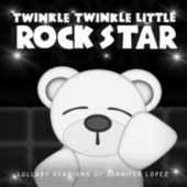 Lullaby Versions of Jennifer Lopez de Twinkle Twinkle Little Rock Star