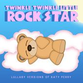 Lullaby Versions of Katy Perry by Twinkle Twinkle Little Rock Star