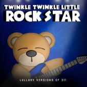 Lullaby Versions of 311 by Twinkle Twinkle Little Rock Star