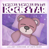 Lullaby Versions of Kate Bush von Twinkle Twinkle Little Rock Star