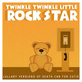 Lullaby Versions of Death Cab for Cutie by Twinkle Twinkle Little Rock Star